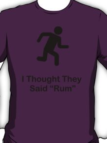 I Thought They Said Rum (black) T-Shirt