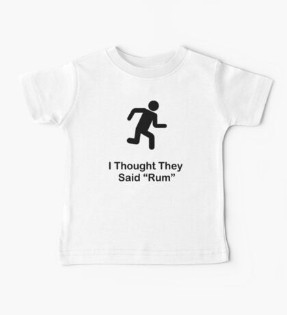 I Thought They Said Rum (black) Baby Tee