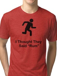 I Thought They Said Rum (black) Tri-blend T-Shirt