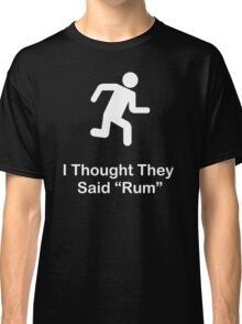 I Thought They Said Rum (white) Classic T-Shirt