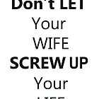 Don't let your wife screw up your life by Nornberg77