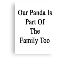Our Panda Is Part Of The Family Too Canvas Print