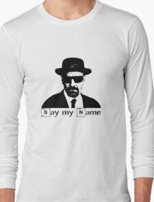 Say My Name. Long Sleeve T-Shirt