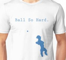 Ball So Hard T design.  Unisex T-Shirt