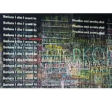Before I die I want to... Photographic Print