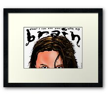 Also? I Can Kill You With My Brain Framed Print
