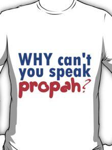 Propah T-Shirt