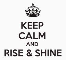 Keep Calm and Rise & Shine by achiib