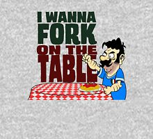 I Wanna Fork on The Table  Unisex T-Shirt