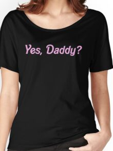 YES, DADDY SHIRT Women's Relaxed Fit T-Shirt