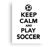 Keep calm and play Soccer Canvas Print