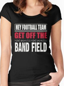 Hey football team - get off the band field Women's Fitted Scoop T-Shirt