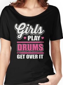 Girls play drums get over it Women's Relaxed Fit T-Shirt