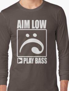 Aim low play bass Long Sleeve T-Shirt