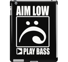 Aim low play bass iPad Case/Skin