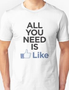 All you need is like T-Shirt