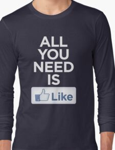 All you need is like Long Sleeve T-Shirt