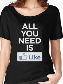 All you need is like Women's Relaxed Fit T-Shirt