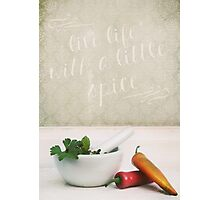 Live Life with a Little Spice Photographic Print