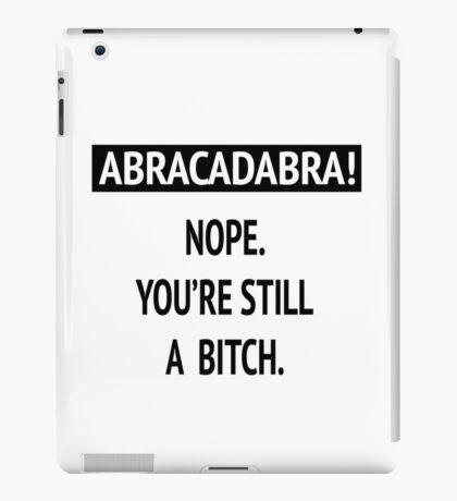 Abracadabra! Nope. You're still a bitch. iPad Case/Skin