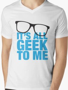 It's all Geek To Me Mens V-Neck T-Shirt