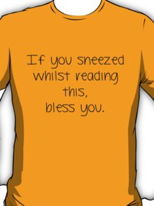 If you sneezed whilst reading this, bless you. T-shirt/sticker T-Shirt
