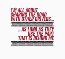 I am all about sharing the road with other drivers Unisex T-Shirt