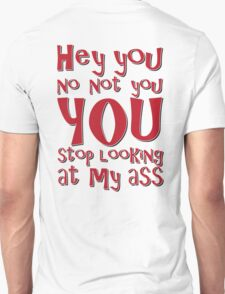 Stop looking at my ass Unisex T-Shirt