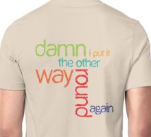 Other way around Unisex T-Shirt