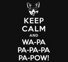KEEP CALM AND WAPA PAPAPAPA PAPOW by thekinginyellow