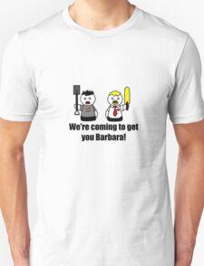 We're Coming To Get You Barbara! T-Shirt