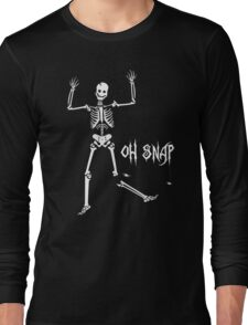 Oh Snap, Funny Skeleton Halloween Long Sleeve T-Shirt