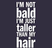 I'm Not Bald Unisex T-Shirt