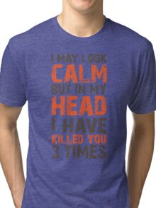 I May Look Calm Tri-blend T-Shirt