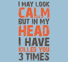 I May Look Calm Unisex T-Shirt