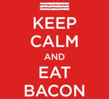 Keep Calm Eat Bacon by e2productions