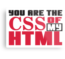 You are the CSS of my HTML Metal Print