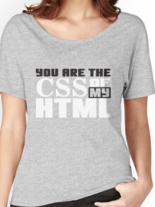 You are the CSS of my HTML Women's Relaxed Fit T-Shirt
