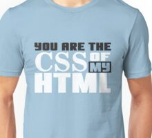 You are the CSS of my HTML Unisex T-Shirt