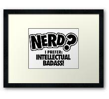 Nerd? I prefer intellectual badass! Framed Print