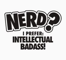 Nerd? I prefer intellectual badass! by nektarinchen