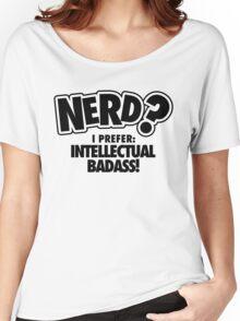 Nerd? I prefer intellectual badass! Women's Relaxed Fit T-Shirt