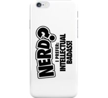 Nerd? I prefer intellectual badass! iPhone Case/Skin