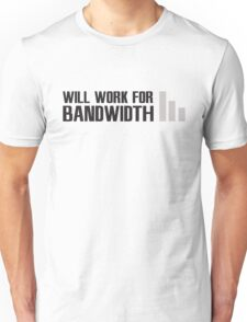 Will work for Bandwidth Unisex T-Shirt