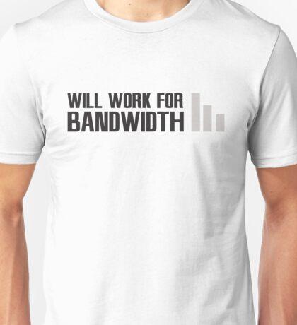 Will work for Bandwidth Unisex T-Shirt