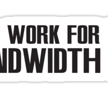 Will work for Bandwidth Sticker
