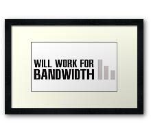 Will work for Bandwidth Framed Print