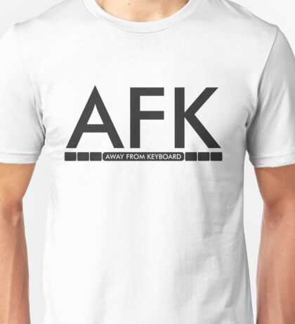 AFK - away from keboard Unisex T-Shirt