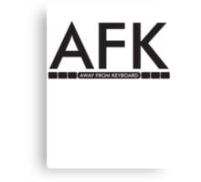 AFK - away from keboard Canvas Print
