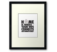 Home is where your WIFI connects automatically Framed Print
